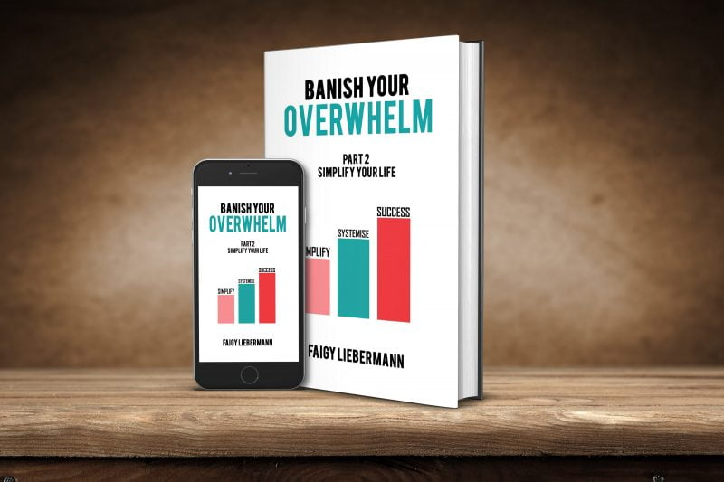 BANISH YOUR OVERWHELM – SIMPLIFY YOUR LIFE